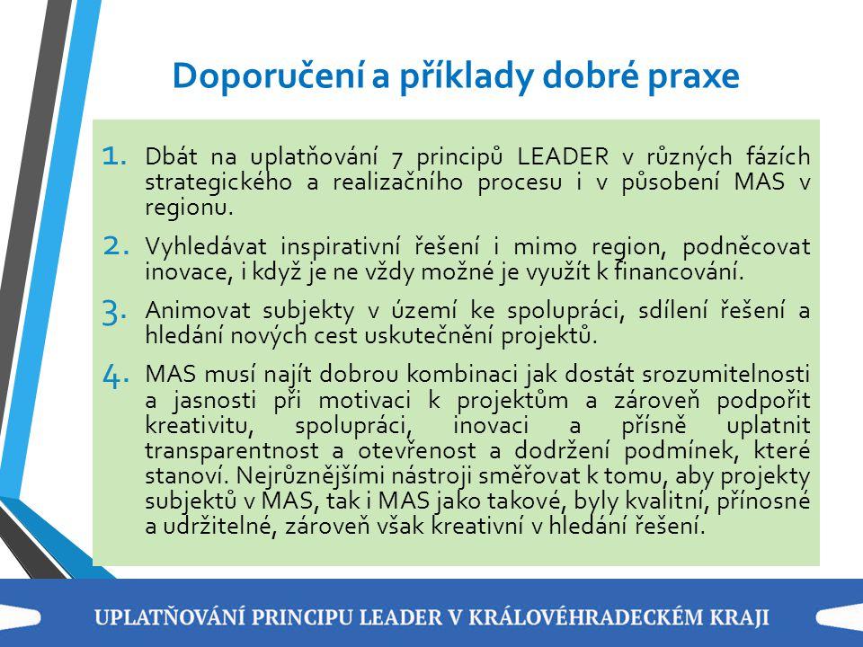 Doporučení a příklady dobré praxe 1. Dbát na uplatňování 7 principů LEADER v různých fázích strategického a realizačního procesu i v působení MAS v re