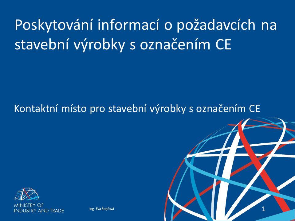 Ing. Eva ŠtejfováKontaktní místo pro stavební výrobky 11 Poskytování informací o požadavcích na stavební výrobky s označením CE Kontaktní místo pro st