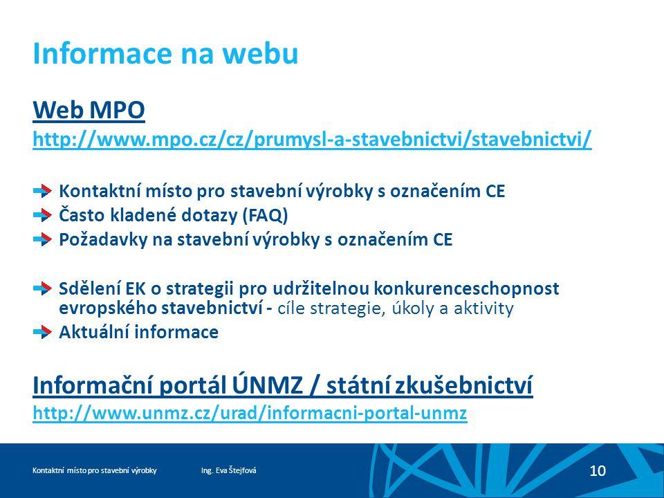 Ing. Eva ŠtejfováKontaktní místo pro stavební výrobky 10 Informace na webu Web MPO http://www.mpo.cz/cz/prumysl-a-stavebnictvi/stavebnictvi/ Kontaktní