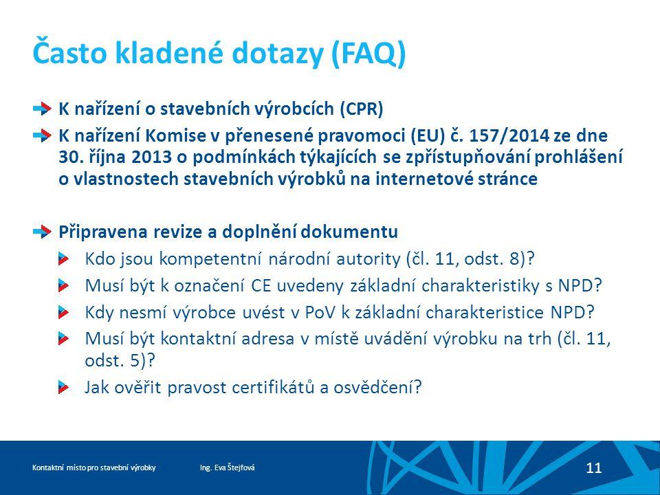 Ing. Eva ŠtejfováKontaktní místo pro stavební výrobky 11 Často kladené dotazy (FAQ) K nařízení o stavebních výrobcích (CPR) K nařízení Komise v přenes