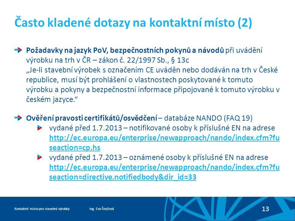 Ing. Eva ŠtejfováKontaktní místo pro stavební výrobky 13 Často kladené dotazy na kontaktní místo (2) Požadavky na jazyk PoV, bezpečnostních pokynů a n