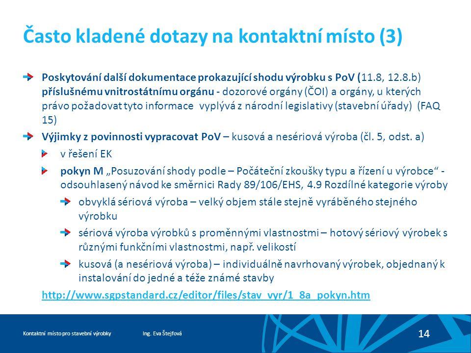 Ing. Eva ŠtejfováKontaktní místo pro stavební výrobky 14 Často kladené dotazy na kontaktní místo (3) Poskytování další dokumentace prokazující shodu v