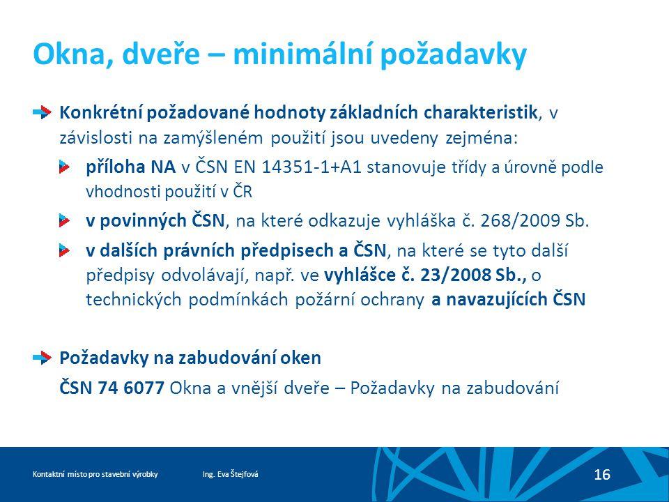 Ing. Eva ŠtejfováKontaktní místo pro stavební výrobky 16 Okna, dveře – minimální požadavky Konkrétní požadované hodnoty základních charakteristik, v z