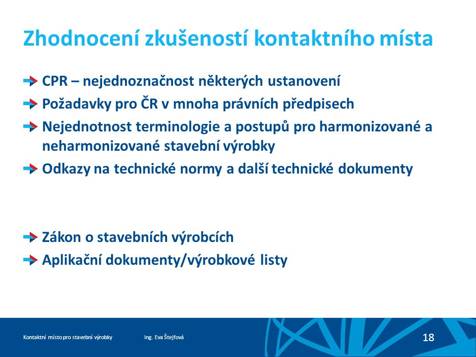 Ing. Eva ŠtejfováKontaktní místo pro stavební výrobky 18 Zhodnocení zkušeností kontaktního místa CPR – nejednoznačnost některých ustanovení Požadavky