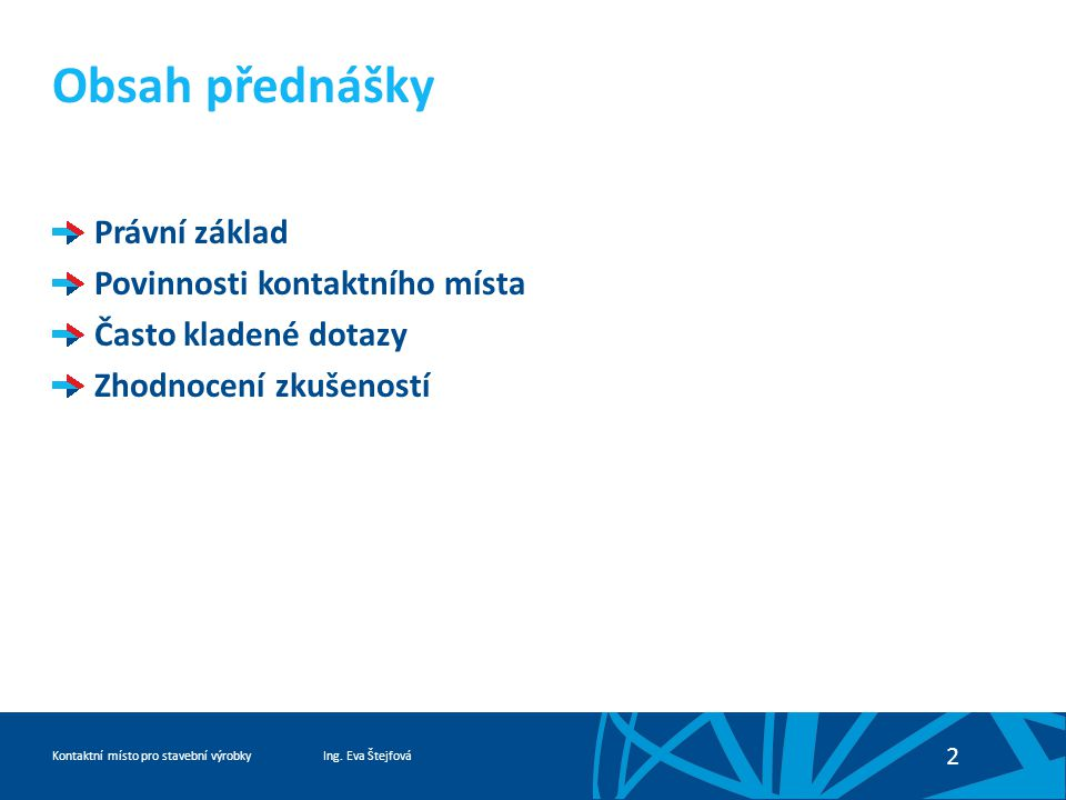 Ing. Eva ŠtejfováKontaktní místo pro stavební výrobky 2 Obsah přednášky Právní základ Povinnosti kontaktního místa Často kladené dotazy Zhodnocení zku