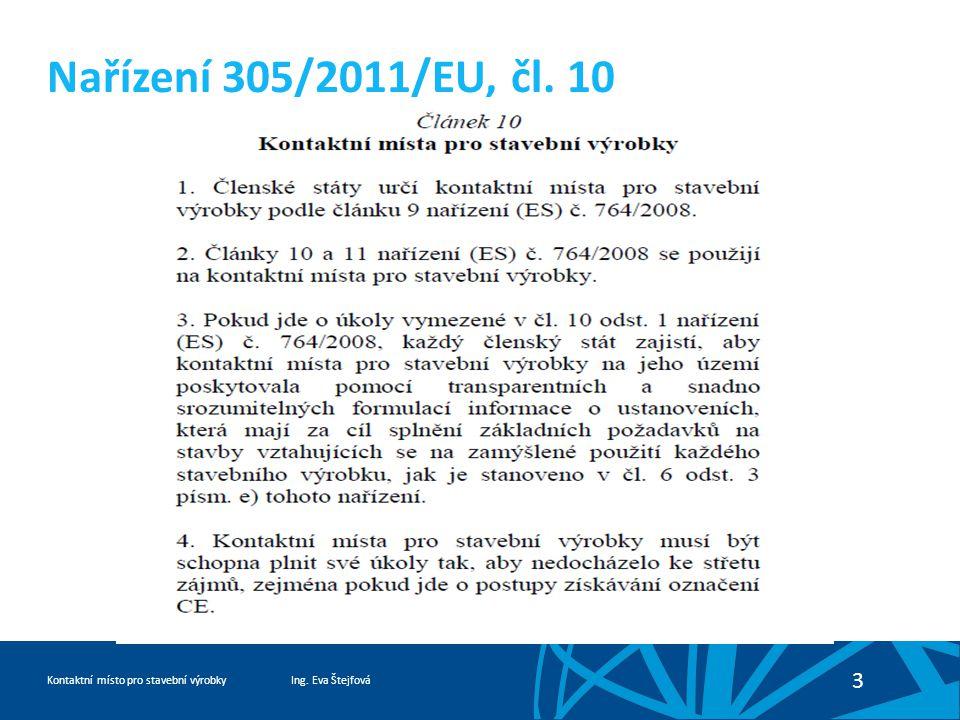 Ing. Eva ŠtejfováKontaktní místo pro stavební výrobky 3 Nařízení 305/2011/EU, čl. 10