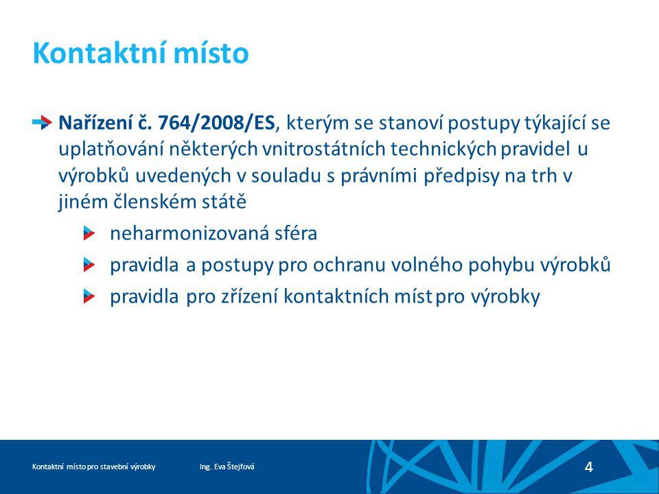 Ing. Eva ŠtejfováKontaktní místo pro stavební výrobky 4 Kontaktní místo Nařízení č.
