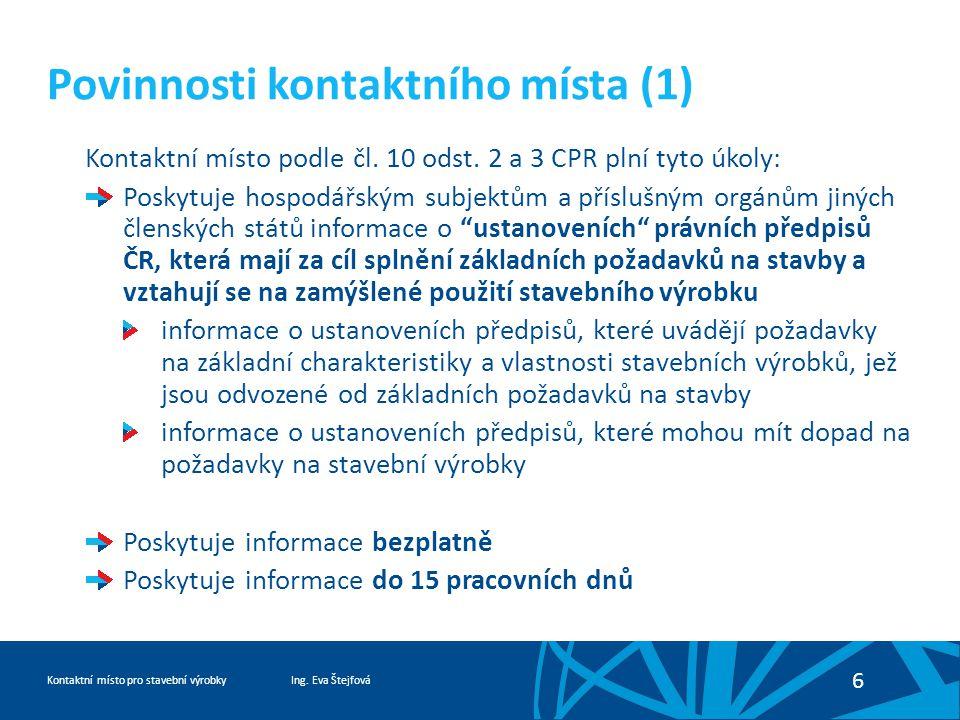 Ing. Eva ŠtejfováKontaktní místo pro stavební výrobky 6 Povinnosti kontaktního místa (1) Kontaktní místo podle čl. 10 odst. 2 a 3 CPR plní tyto úkoly: