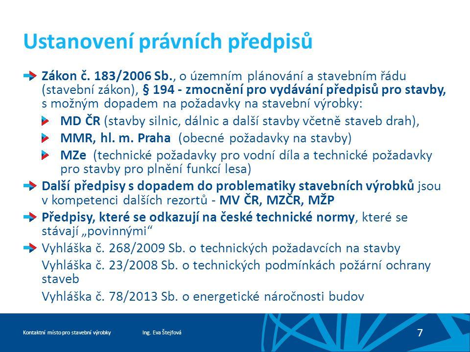Ing. Eva ŠtejfováKontaktní místo pro stavební výrobky 7 Ustanovení právních předpisů Zákon č.