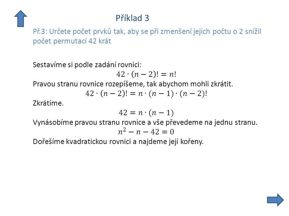 Příklad 3 Př.3: Určete počet prvků tak, aby se při zmenšení jejich počtu o 2 snížil počet permutací 42 krát