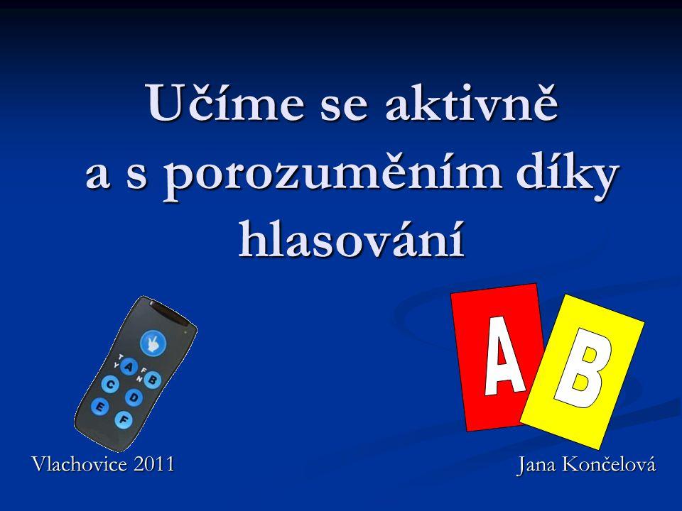 Učíme se aktivně a s porozuměním díky hlasování Jana Končelová Vlachovice 2011