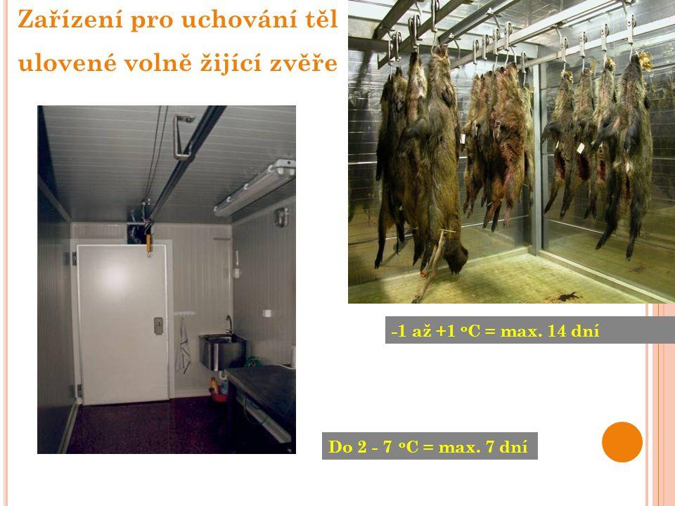 Zařízení pro uchování těl ulovené volně žijící zvěře Sem foto sběrného místa a teplota, příp další požadavky -1 až +1 o C = max. 14 dní Do 2 - 7 o C =