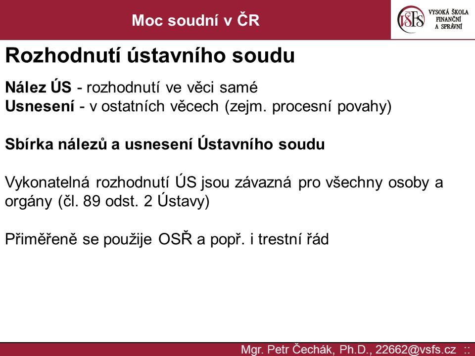 Mgr. Petr Čechák, Ph.D., 22662@vsfs.cz :: Moc soudní v ČR Rozhodnutí ústavního soudu Nález ÚS - rozhodnutí ve věci samé Usnesení - v ostatních věcech