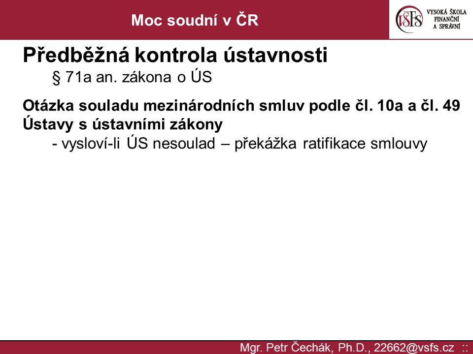 Mgr. Petr Čechák, Ph.D., 22662@vsfs.cz :: Moc soudní v ČR Předběžná kontrola ústavnosti § 71a an.