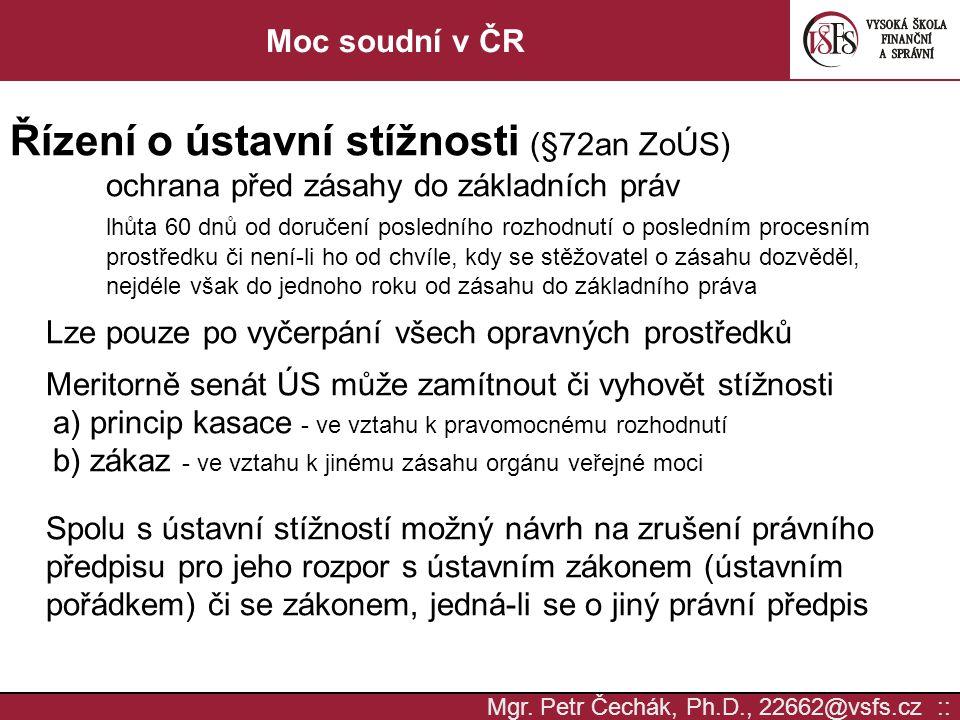 Mgr. Petr Čechák, Ph.D., 22662@vsfs.cz :: Moc soudní v ČR Řízení o ústavní stížnosti (§72an ZoÚS) ochrana před zásahy do základních práv lhůta 60 dnů