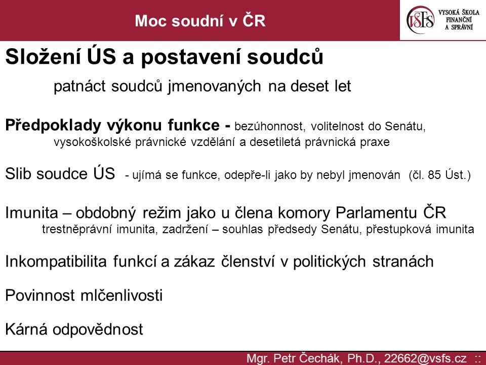 Mgr.Petr Čechák, Ph.D., 22662@vsfs.cz :: Moc soudní v ČR Pravomoc Ústavního soudu Čl.