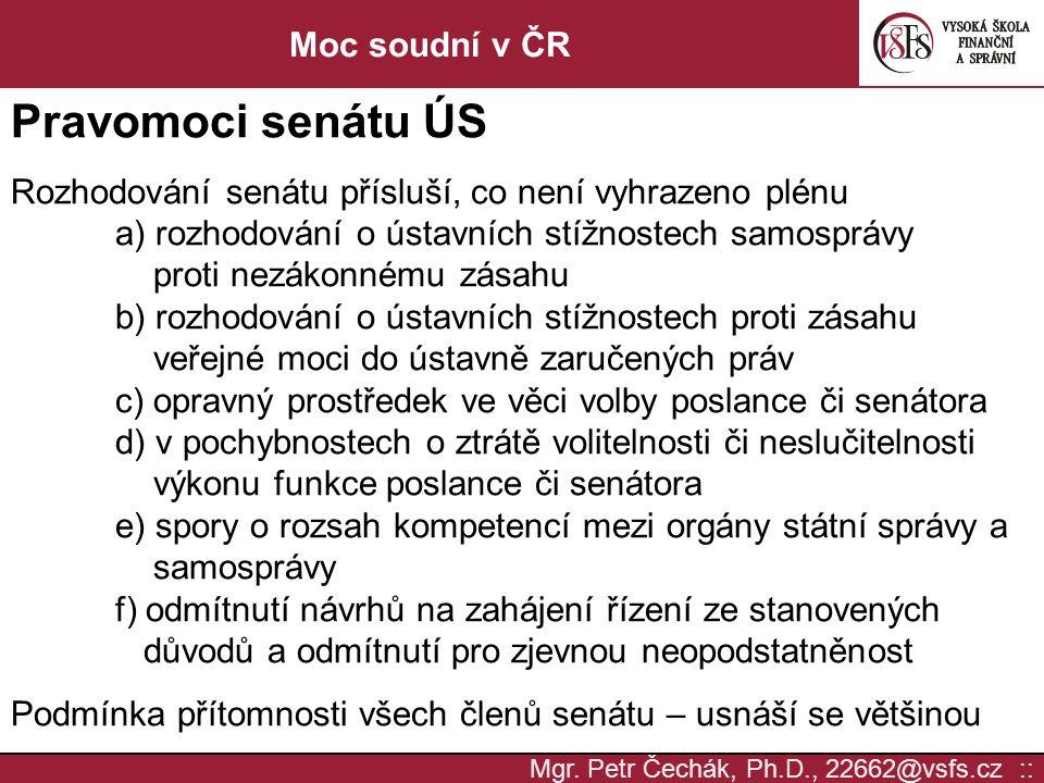 Mgr. Petr Čechák, Ph.D., 22662@vsfs.cz :: Moc soudní v ČR Pravomoci senátu ÚS Rozhodování senátu přísluší, co není vyhrazeno plénu a) rozhodování o ús
