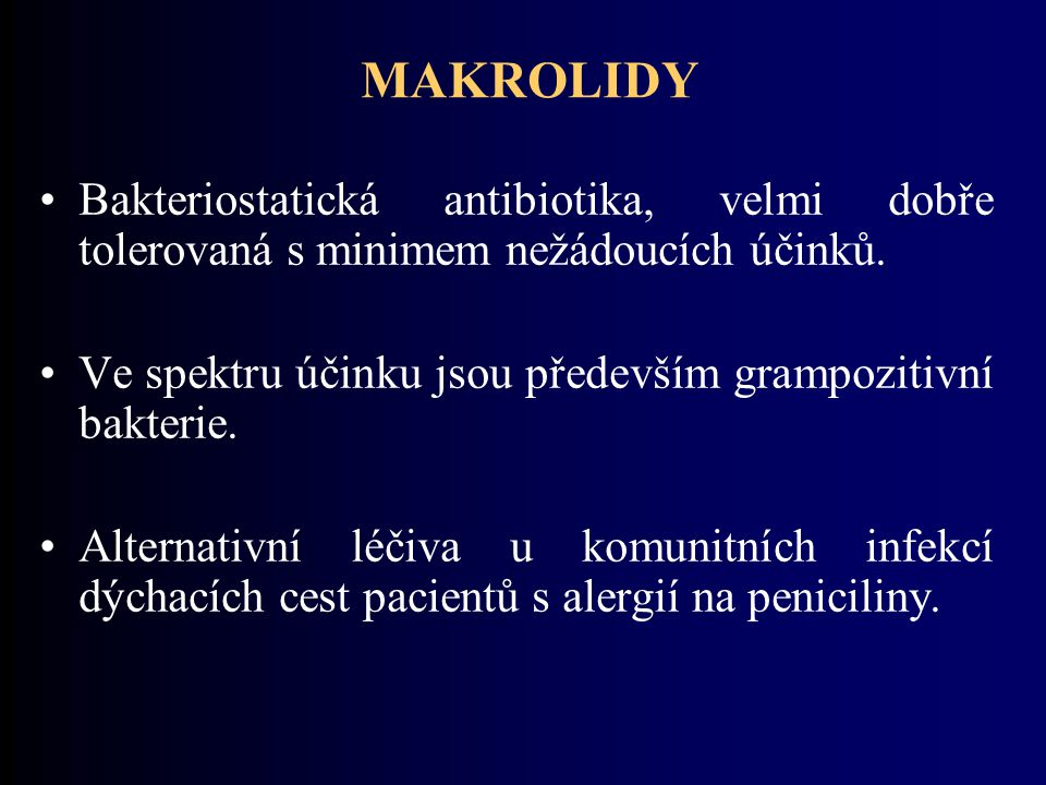 MAKROLIDY Bakteriostatická antibiotika, velmi dobře tolerovaná s minimem nežádoucích účinků. Ve spektru účinku jsou především grampozitivní bakterie.