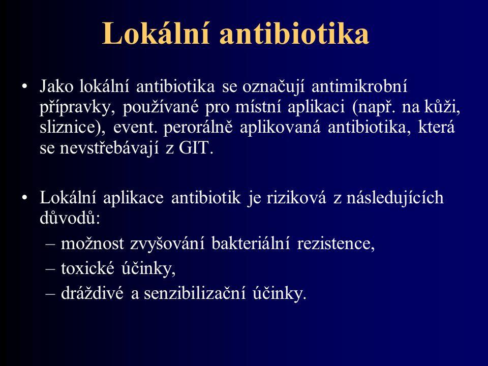 Lokální antibiotika Jako lokální antibiotika se označují antimikrobní přípravky, používané pro místní aplikaci (např. na kůži, sliznice), event. peror