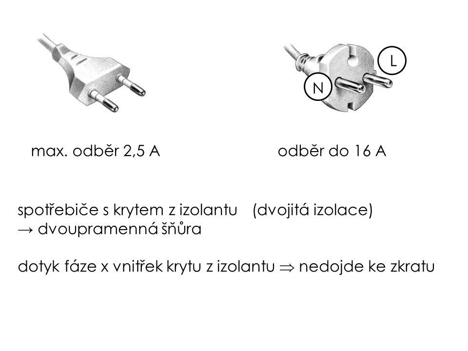 spotřebiče s krytem z izolantu(dvojitá izolace) → dvoupramenná šňůra dotyk fáze x vnitřek krytu z izolantu  nedojde ke zkratu max. odběr 2,5 Aodběr d