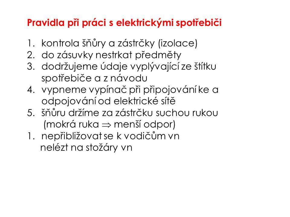 Pravidla při práci s elektrickými spotřebiči 1.kontrola šňůry a zástrčky (izolace) 2.do zásuvky nestrkat předměty 3.dodržujeme údaje vyplývající ze št