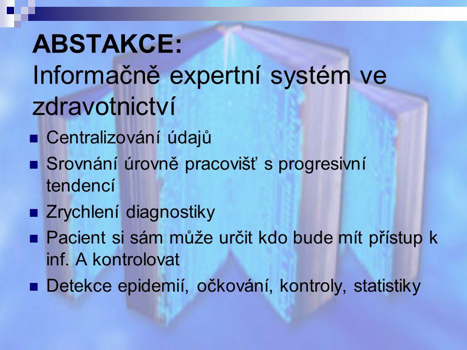 ABSTAKCE: Informačně expertní systém ve zdravotnictví Centralizování údajů Srovnání úrovně pracovišť s progresivní tendencí Zrychlení diagnostiky Paci