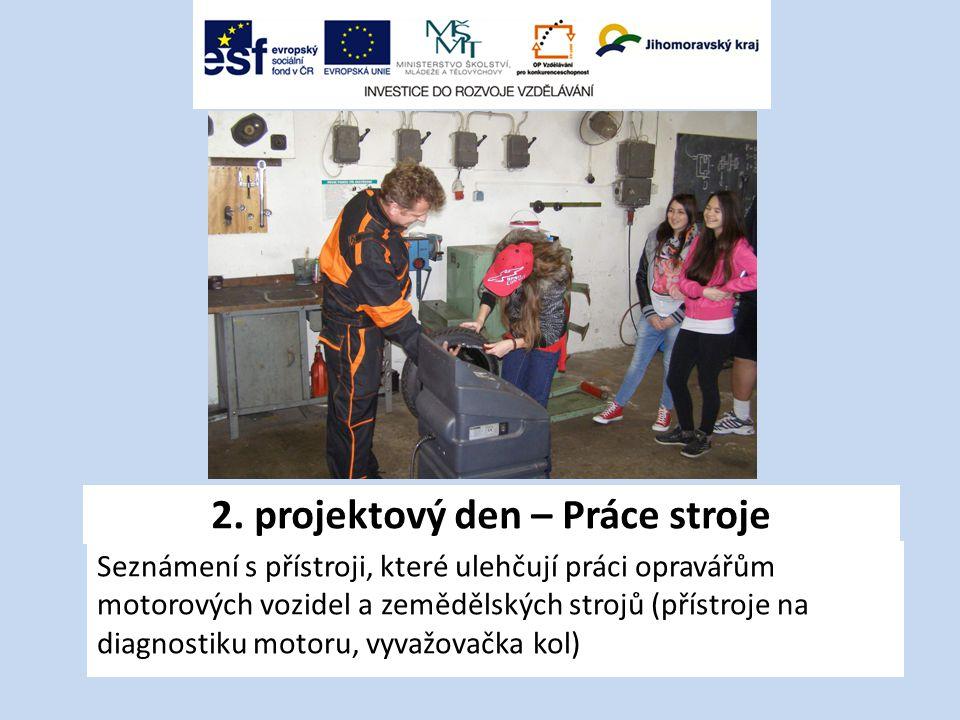2. projektový den – Práce stroje Seznámení s přístroji, které ulehčují práci opravářům motorových vozidel a zemědělských strojů (přístroje na diagnost