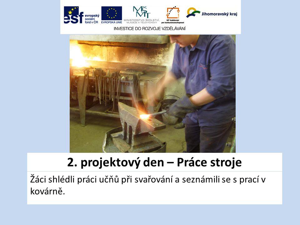 2. projektový den – Práce stroje Žáci shlédli práci učňů při svařování a seznámili se s prací v kovárně.