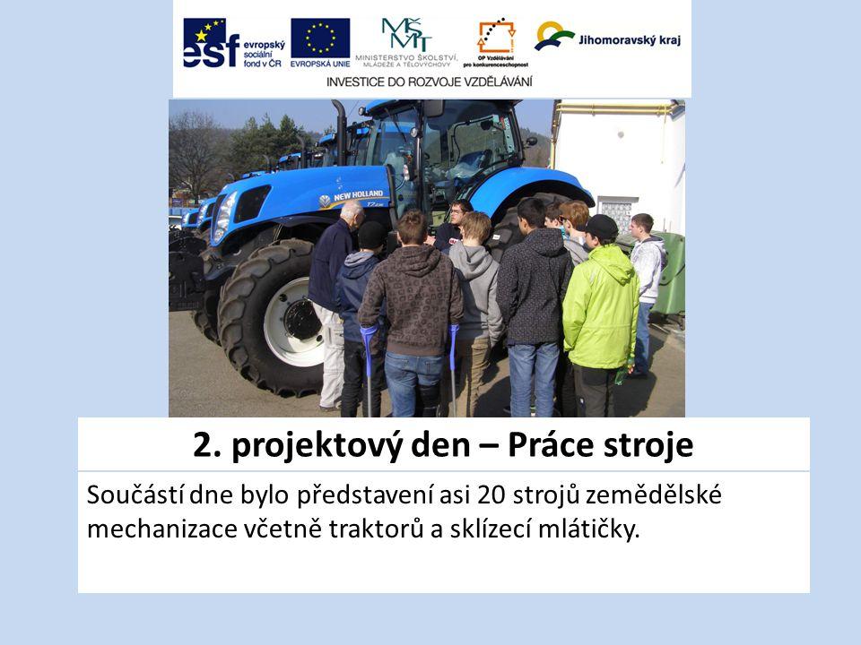 2. projektový den – Práce stroje Součástí dne bylo představení asi 20 strojů zemědělské mechanizace včetně traktorů a sklízecí mlátičky.