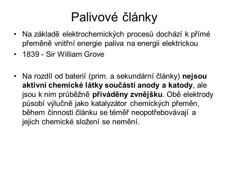 Palivové články Na základě elektrochemických procesů dochází k přímé přeměně vnitřní energie paliva na energii elektrickou 1839 - Sir William Grove Na