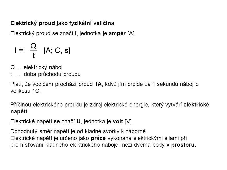 Elektrický proud jako fyzikální veličina Elektrický proud se značí I, jednotka je ampér [A].