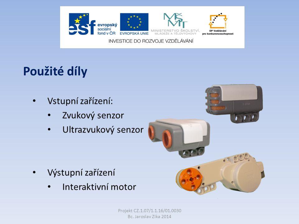 Vstupní zařízení: Zvukový senzor Ultrazvukový senzor Výstupní zařízení Interaktivní motor Projekt CZ.1.07/1.1.16/01.0030 Bc.