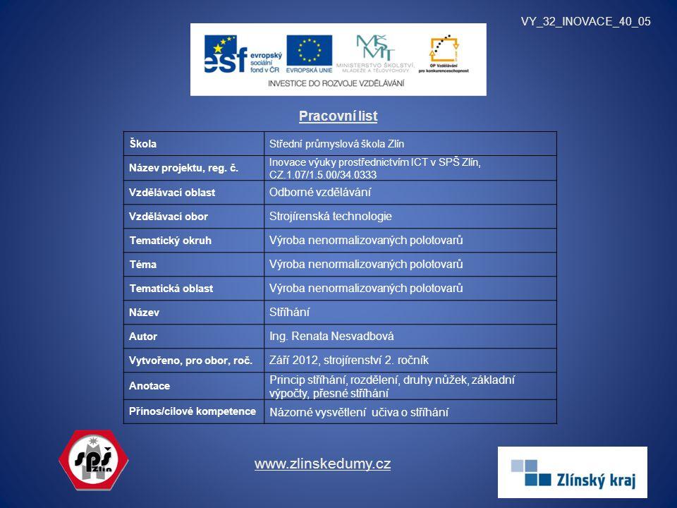 Pracovní list VY_32_INOVACE_40_05 www.zlinskedumy.cz ŠkolaStřední průmyslová škola Zlín Název projektu, reg. č. Inovace výuky prostřednictvím ICT v SP
