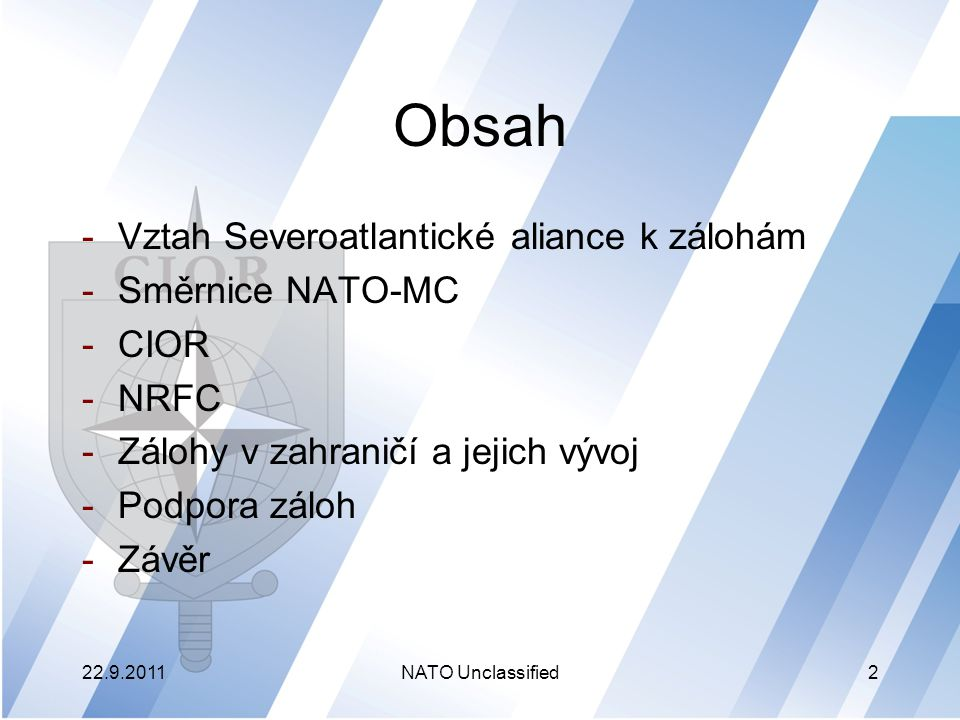 NATO -Uznává a respektuje nezadatelné právo každého členského státu na tvorbu, přípravu, výcvik, udržování a použití záloh Dokumenty upravující vztah mezi vojenským výborem (MC) a výbory: -MC 248/1 - mezi NATO a CIOR -MC 392- mezi NATO a NRFC -MC 441/1 - Rámcová politika NATO k zálohám -Memorandum o porozumění mezi CIOR a NRFC 22.9.2011NATO Unclassified3
