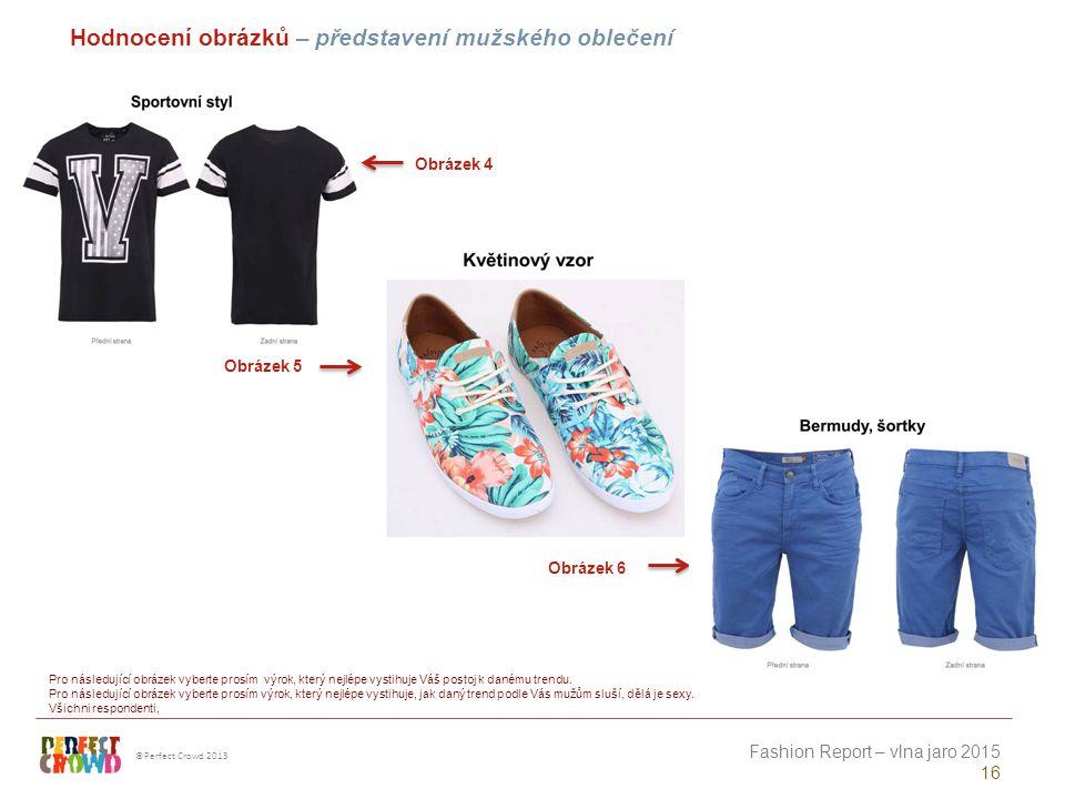 ©Perfect Crowd 2013 Fashion Report – vlna jaro 2015 16 Obrázek 4 Obrázek 5 Obrázek 6 Hodnocení obrázků – představení mužského oblečení Pro následující obrázek vyberte prosím výrok, který nejlépe vystihuje Váš postoj k danému trendu.