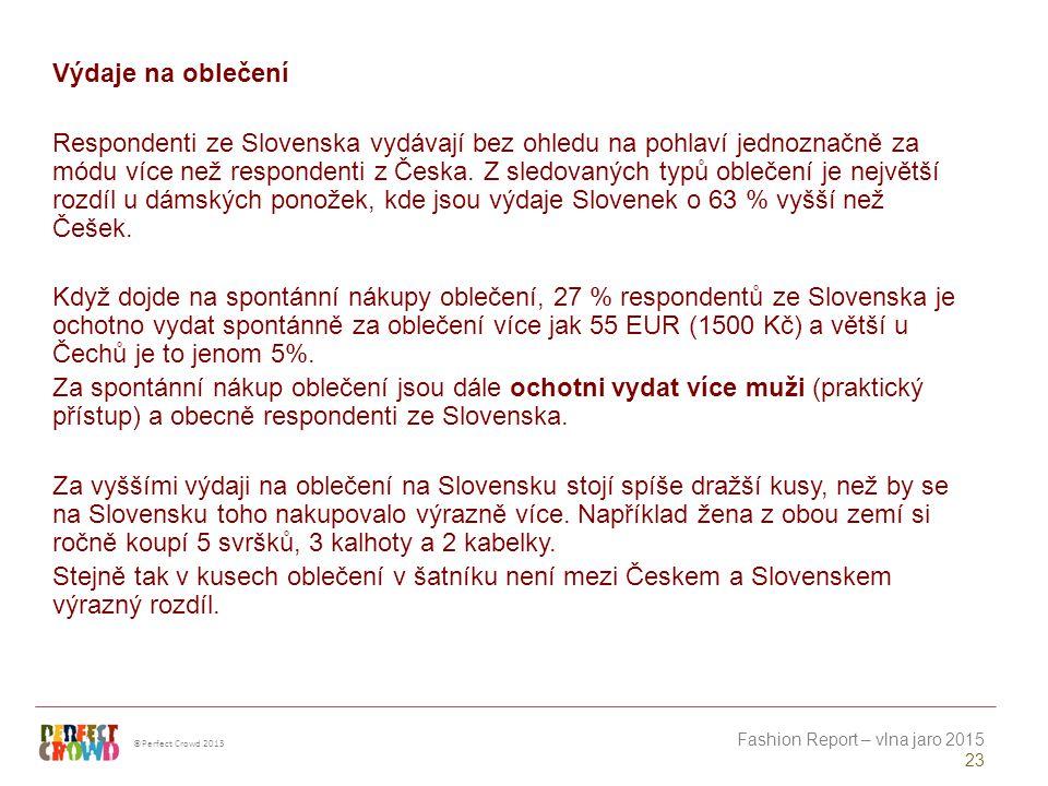 ©Perfect Crowd 2013 Fashion Report – vlna jaro 2015 23 Výdaje na oblečení Respondenti ze Slovenska vydávají bez ohledu na pohlaví jednoznačně za módu více než respondenti z Česka.