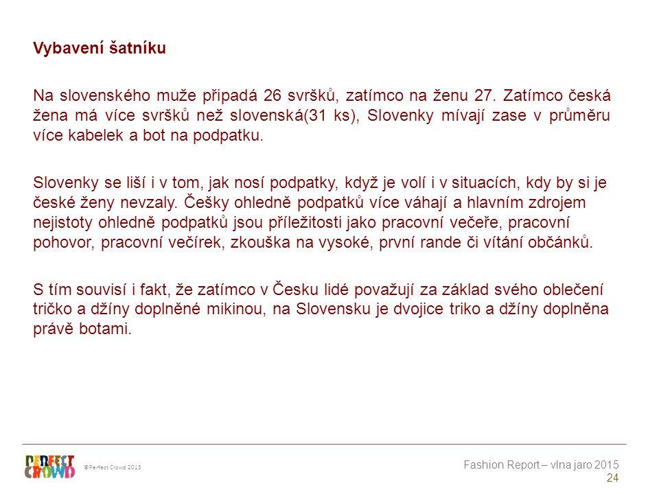 ©Perfect Crowd 2013 Fashion Report – vlna jaro 2015 24 Vybavení šatníku Na slovenského muže připadá 26 svršků, zatímco na ženu 27.