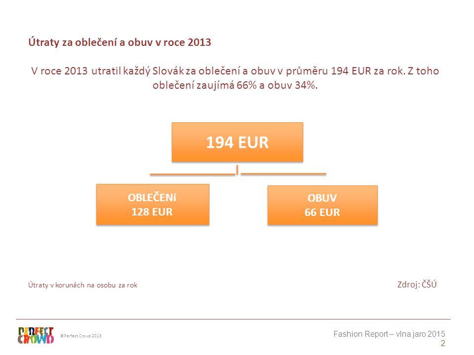 ©Perfect Crowd 2013 Fashion Report – vlna jaro 2015 2 Útraty za oblečení a obuv v roce 2013 V roce 2013 utratil každý Slovák za oblečení a obuv v průměru 194 EUR za rok.