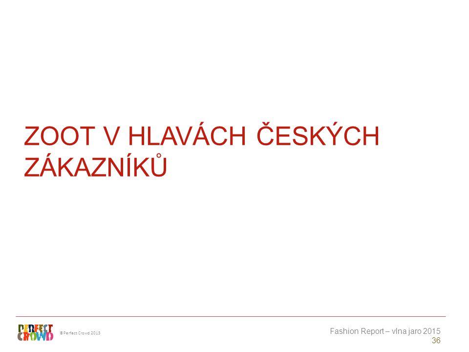 ©Perfect Crowd 2013 Fashion Report – vlna jaro 2015 36 ZOOT V HLAVÁCH ČESKÝCH ZÁKAZNÍKŮ