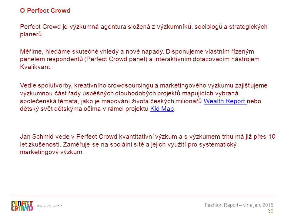 ©Perfect Crowd 2013 Fashion Report – vlna jaro 2015 39 O Perfect Crowd Perfect Crowd je výzkumná agentura složená z výzkumníků, sociologů a strategických planerů.