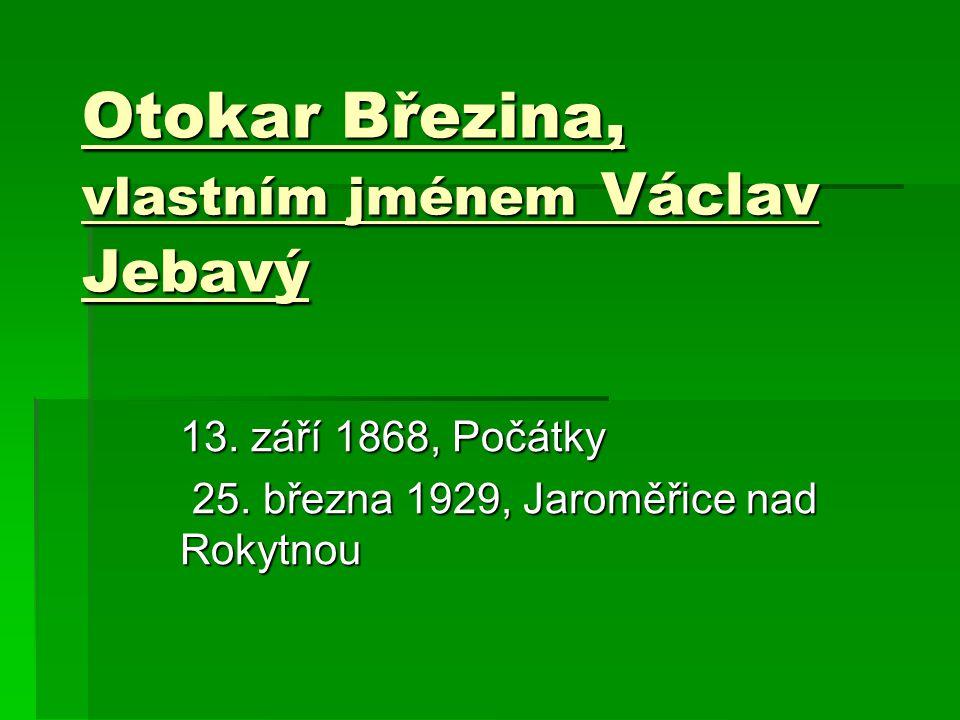 Otokar Březina, vlastním jménem Václav Jebavý 13. září 1868, Počátky 25. března 1929, Jaroměřice nad Rokytnou 25. března 1929, Jaroměřice nad Rokytnou
