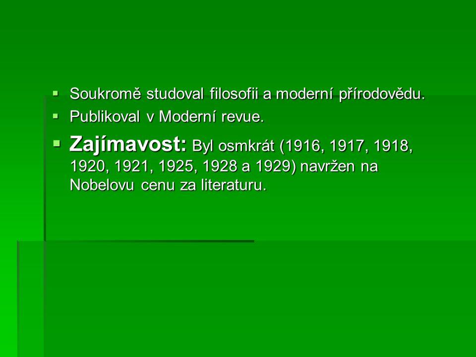  Soukromě studoval filosofii a moderní přírodovědu.  Publikoval v Moderní revue.  Zajímavost: Byl osmkrát (1916, 1917, 1918, 1920, 1921, 1925, 1928
