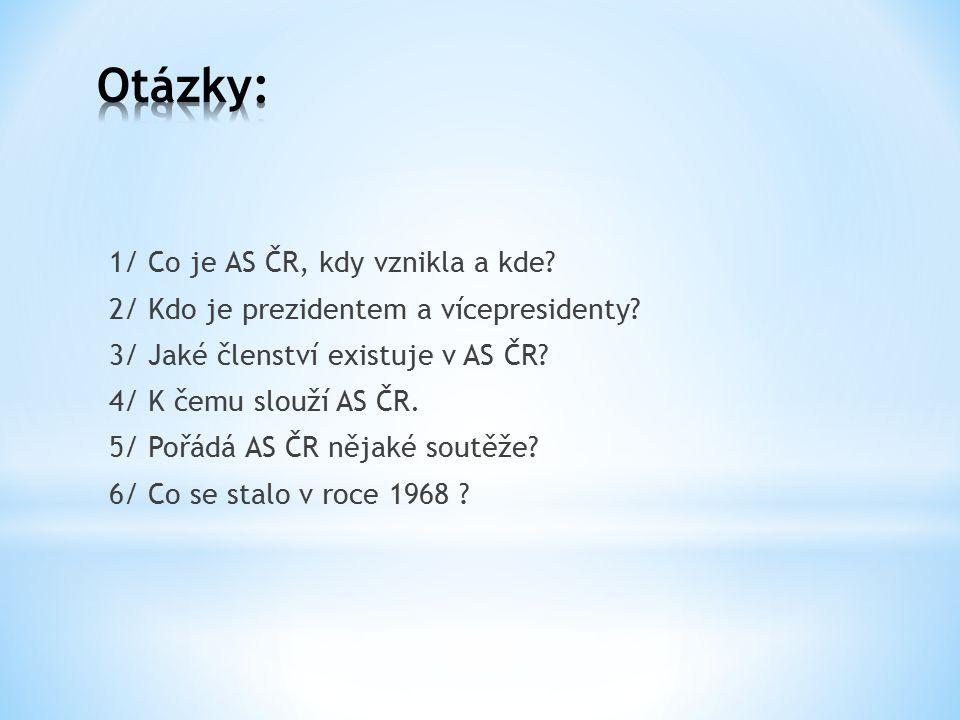 1/ Co je AS ČR, kdy vznikla a kde. 2/ Kdo je prezidentem a vícepresidenty.