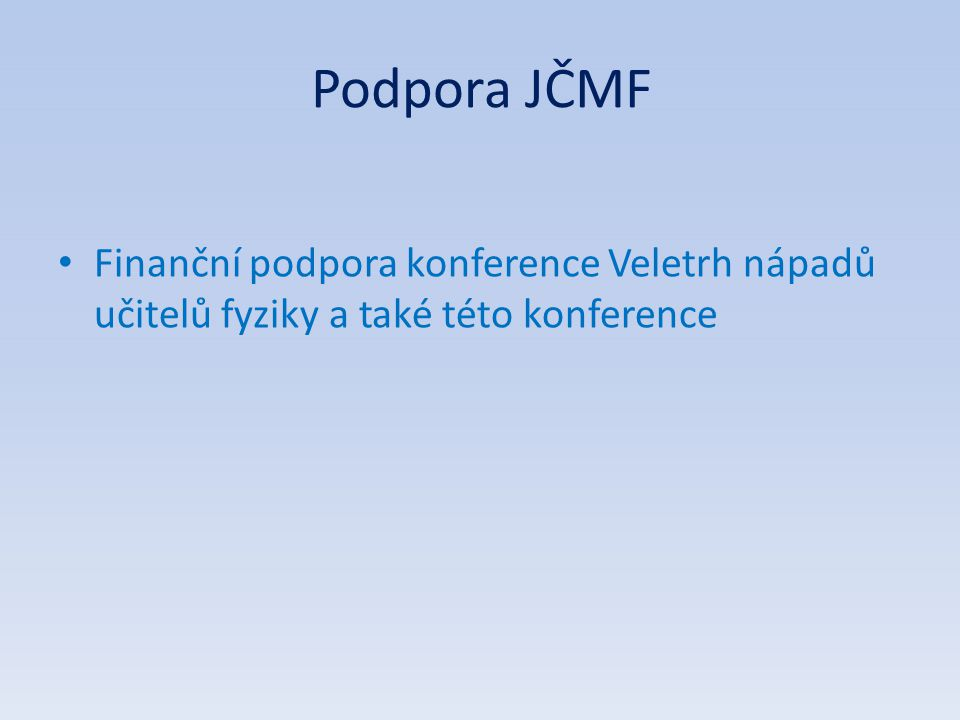 Podpora JČMF Finanční podpora konference Veletrh nápadů učitelů fyziky a také této konference