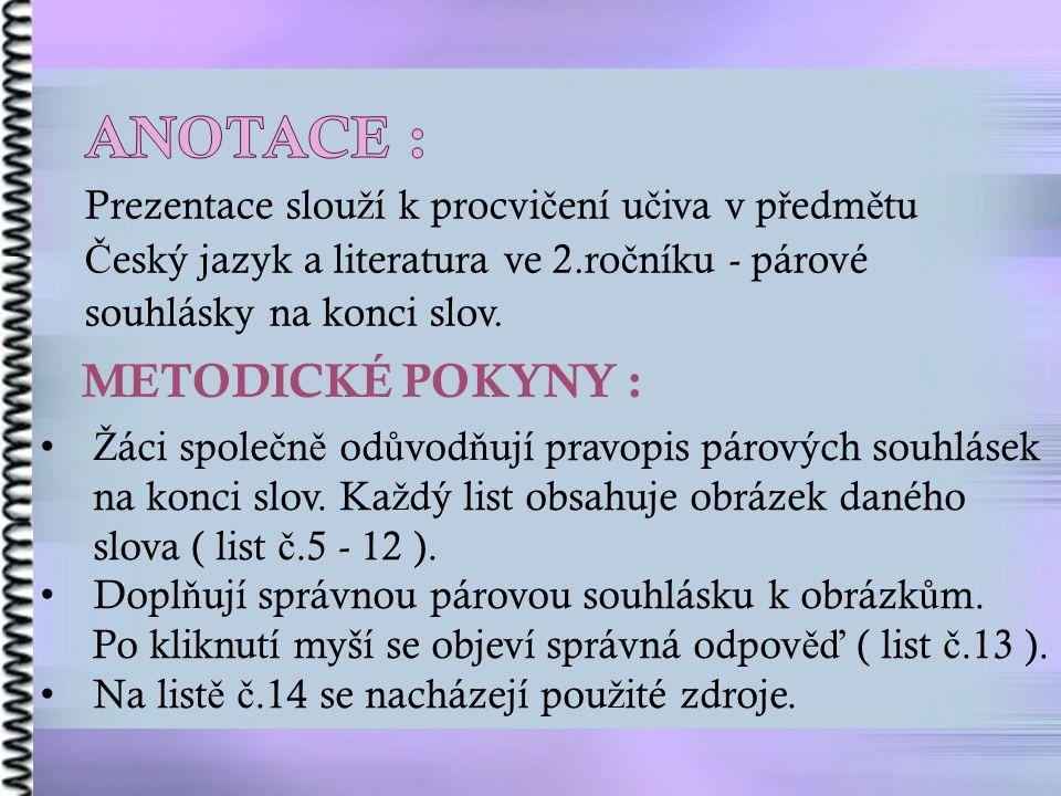 Prezentace slou ž í k procvi č ení u č iva v p ř edm ě tu Č eský jazyk a literatura ve 2.ro č níku - párové souhlásky na konci slov.