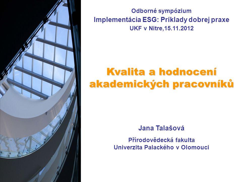 Odborné sympózium Implementácia ESG: Príklady dobrej praxe UKF v Nitre,15.11.2012 Kvalita a hodnocení akademických pracovníků Jana Talašová Přírodovědecká fakulta Univerzita Palackého v Olomouci