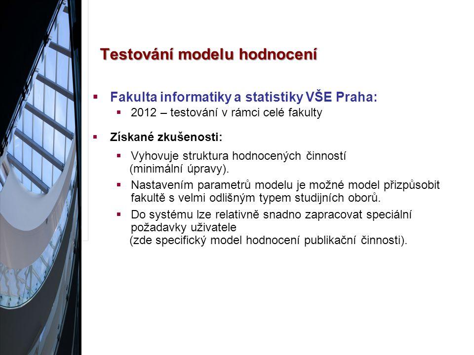 Testování modelu hodnocení  Fakulta informatiky a statistiky VŠE Praha:  2012 – testování v rámci celé fakulty  Získané zkušenosti:  Vyhovuje struktura hodnocených činností (minimální úpravy).