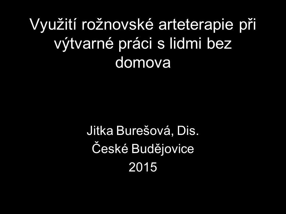 Využití rožnovské arteterapie při výtvarné práci s lidmi bez domova Jitka Burešová, Dis. České Budějovice 2015