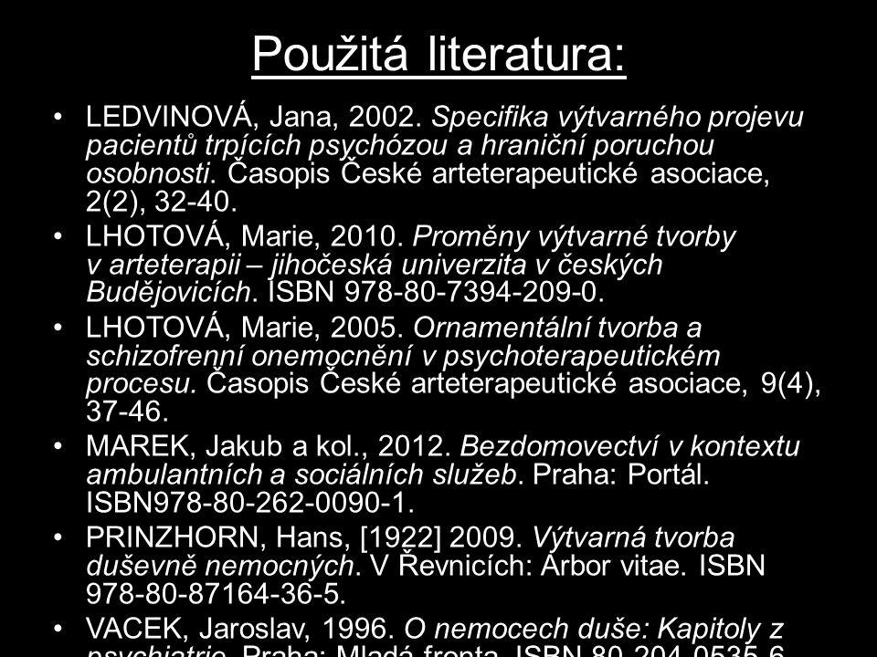 Použitá literatura: LEDVINOVÁ, Jana, 2002. Specifika výtvarného projevu pacientů trpících psychózou a hraniční poruchou osobnosti. Časopis České artet