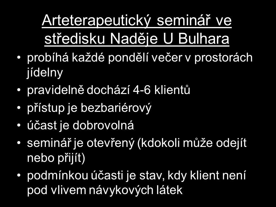 Arteterapeutický seminář ve středisku Naděje U Bulhara probíhá každé pondělí večer v prostorách jídelny pravidelně dochází 4-6 klientů přístup je bezb